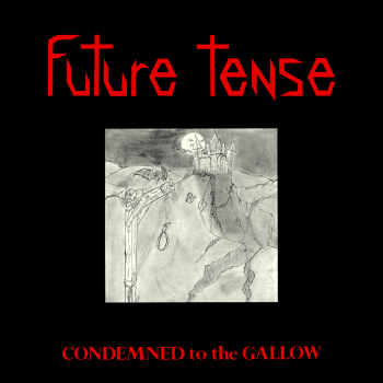 Future Tense – Condemned to the Gallow (1984)