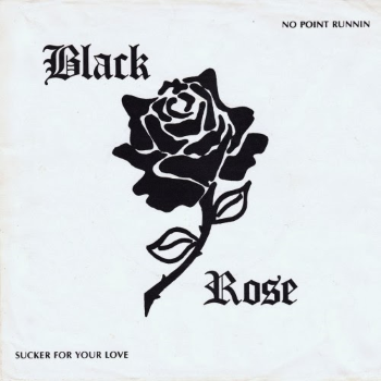 Black Rose – No Point Runnin'/Sucker For Your Love (1982)