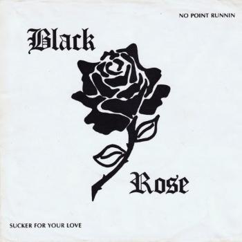Black Rose – No Point Runnin'/Sucker For Your Love (1982)